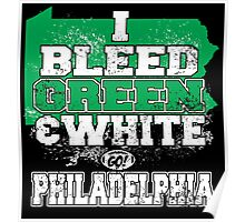 i bleed green and white go philadelphia Poster