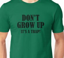 Don't Grow Up. It's A Trap. Unisex T-Shirt