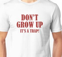 Don't Grow Up. It's A Trap. Unisex T-Shirt