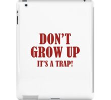 Don't Grow Up. It's A Trap. iPad Case/Skin