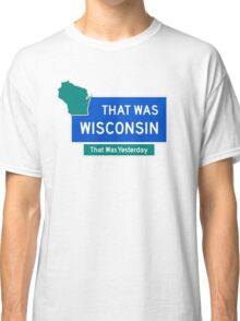 That Was Wisconsin Classic T-Shirt
