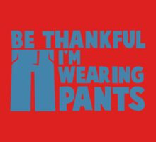 BE THANKFUL I'm WEARING PANTS!  Kids Clothes