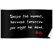 Seize the Day - Says Buffy Poster