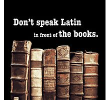 Don't Speak Latin in Front of the Books Photographic Print