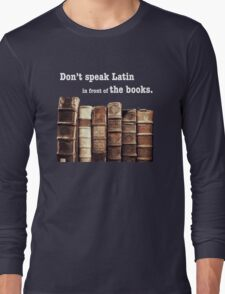 Don't Speak Latin in Front of the Books Long Sleeve T-Shirt