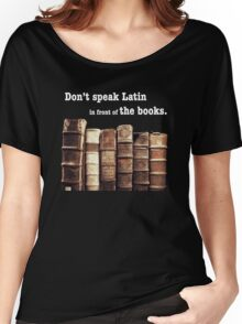 Don't Speak Latin in Front of the Books Women's Relaxed Fit T-Shirt