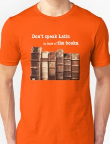 Don't Speak Latin in Front of the Books Unisex T-Shirt