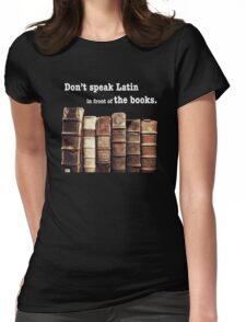 Don't Speak Latin in Front of the Books Womens Fitted T-Shirt
