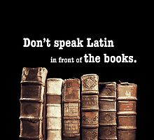 Don't Speak Latin in Front of the Books by ekheart