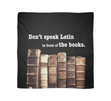 Don't Speak Latin in Front of the Books Scarf