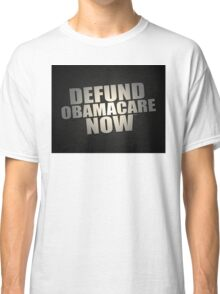 Defund Obamacare Now Classic T-Shirt