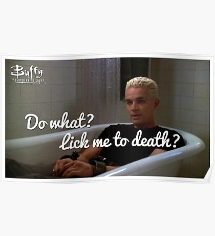 What are you gonna do.. Lick me to death? Poster