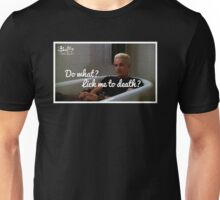 What are you gonna do.. Lick me to death? Unisex T-Shirt