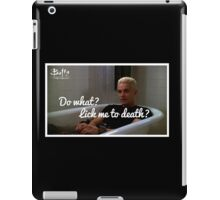 What are you gonna do.. Lick me to death? iPad Case/Skin