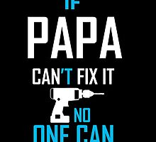 IF PAPA CAN'T FIX IT NO ONE CAN by comelyarts