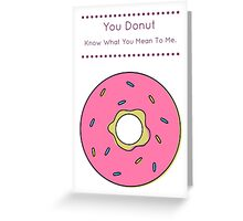 You Donut know what you mean to me. Greeting Card