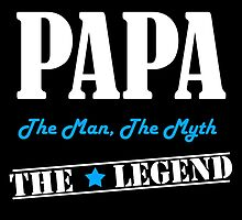 PAPA THE MAN,THE MYTH,THE LEGEND by comelyarts