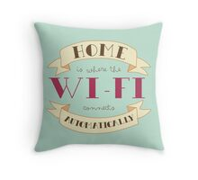 Home Is Where The Wi-Fi Connects Automatically Throw Pillow