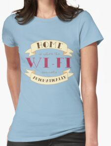 Home Is Where The Wi-Fi Connects Automatically Womens Fitted T-Shirt