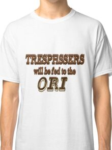 Trespassers Will Be Fed to the Ori Classic T-Shirt