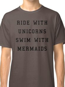 Ride With Unicorns Quote Classic T-Shirt