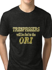 Trespassers Will Be Fed to the Ori - Dark Backgrounds Tri-blend T-Shirt