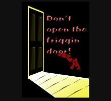 Don't open the door Unisex T-Shirt