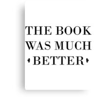 The Book Was Much Better Canvas Print