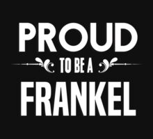 Proud to be a Frankel. Show your pride if your last name or surname is Frankel by mjones7778