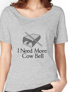 I need more cow bell geek funny nerd Women's Relaxed Fit T-Shirt