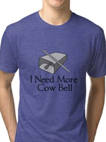 I need more cow bell geek funny nerd Tri-blend T-Shirt