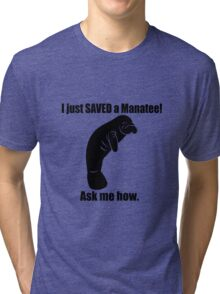 Just saved a manatee ask me how geek funny nerd Tri-blend T-Shirt