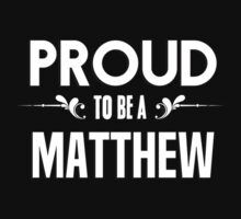 Proud to be a Matthew. Show your pride if your last name or surname is Matthew by mjones7778