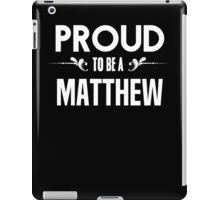 Proud to be a Matthew. Show your pride if your last name or surname is Matthew iPad Case/Skin