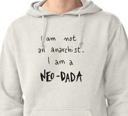 I am not an anarchist, I am a NEO-DADA T-Shirt
