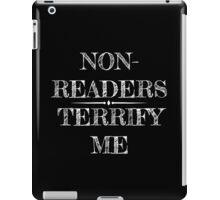 Non-Readers Terrify Me iPad Case/Skin