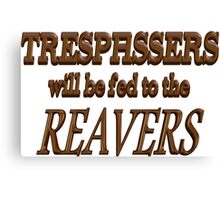Trespassers Will Be Fed to the Reavers Canvas Print