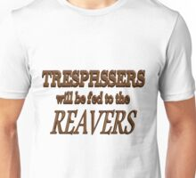 Trespassers Will Be Fed to the Reavers Unisex T-Shirt