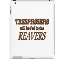 Trespassers Will Be Fed to the Reavers iPad Case/Skin
