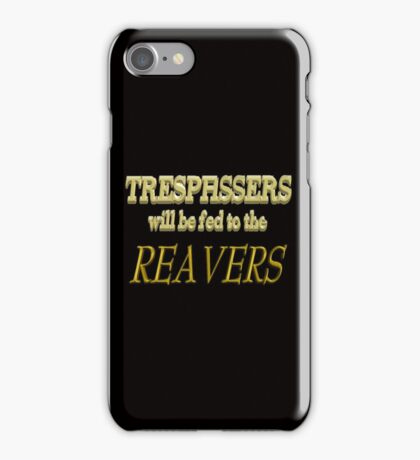 Trespassers Will Be Fed to the Reavers - Dark Backgrounds iPhone Case/Skin