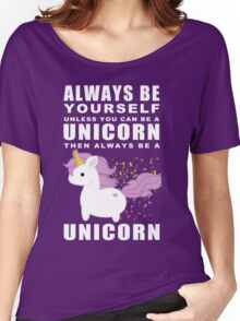 Always - Unicorn Women's Relaxed Fit T-Shirt