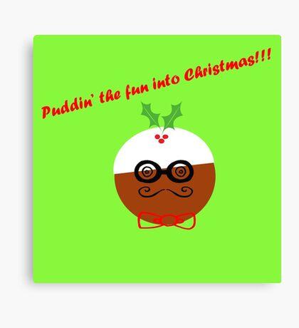 Puddin' The Fun Into Christmas Canvas Print