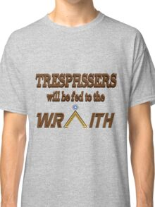 Trespassers Will Be Fed to the Wraith Classic T-Shirt