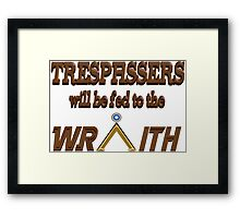 Trespassers Will Be Fed to the Wraith Framed Print