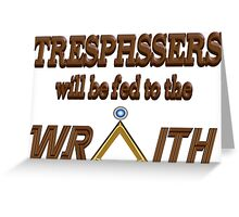 Trespassers Will Be Fed to the Wraith Greeting Card