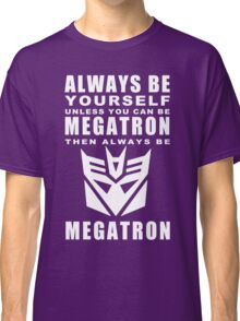 Always - Megatron Classic T-Shirt