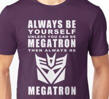 Always - Megatron Unisex T-Shirt