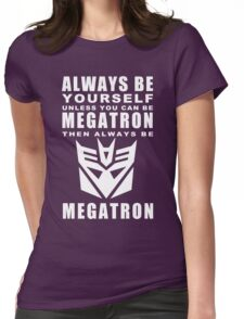 Always - Megatron Womens Fitted T-Shirt