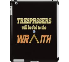 Trespassers Will Be Fed to the Wraith - Dark Backgrounds iPad Case/Skin