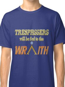Trespassers Will Be Fed to the Wraith - Dark Backgrounds Classic T-Shirt